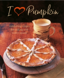 I Heart Pumpkin : Comforting Recipes for Cooking with Winter Squash, Hardback Book
