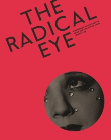 Radical Eye: Modernist Photography from the Sir Elton John Collection, Paperback Book