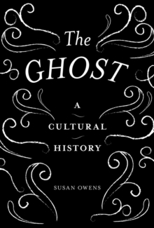 The Ghost : A Cultural History, Hardback Book