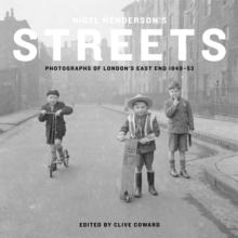 Nigel Henderson's Streets : Photographs of London's East End 1949-53, Hardback Book
