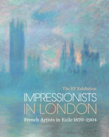 The Ey Exhibition: Impressionists in London : French Artists in Exile 1870-1904, Hardback Book