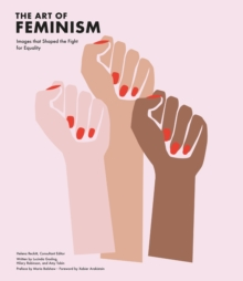 The Art of Feminism : Images that Shaped the Fight for Equality, Hardback Book