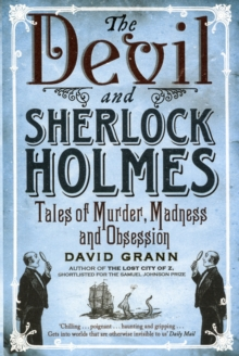 The Devil and Sherlock Holmes : Tales of Murder, Madness and Obsession, Paperback / softback Book