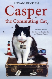 Casper the Commuting Cat : The True Story of the Cat who Rode the Bus and Stole our Hearts, Paperback / softback Book