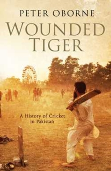 Wounded Tiger : A History of Cricket in Pakistan, Paperback / softback Book