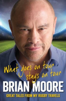What Goes on Tour Stays on Tour : Great Tales from My Rugby Travels, Paperback Book