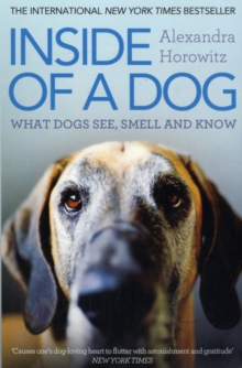 Inside of a Dog : What Dogs See, Smell, and Know, Paperback / softback Book