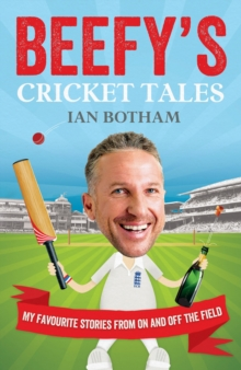 Beefy's Cricket Tales : My Favourite Stories from on and off the Field, Paperback Book