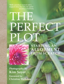 The Perfect Plot : Starting an Allotment from Scratch, Hardback Book