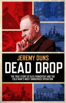 Dead Drop : TheTrue Story of Oleg Penkovsky and the Cold War's Most Dangerous Operation, EPUB eBook