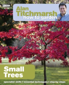 Alan Titchmarsh How to Garden: Small Trees, Paperback Book