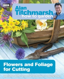 Alan Titchmarsh How to Garden: Flowers and Foliage for Cutting, Paperback Book