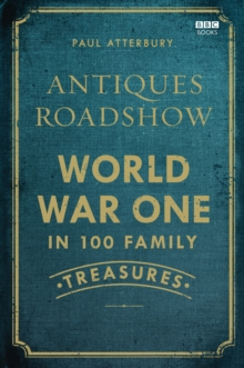 Antiques Roadshow: World War I in 100 Family Treasures, Hardback Book