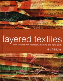 Layered Textiles : New Surfaces with Heat Tools, Machine and Hand Stitch, Hardback Book