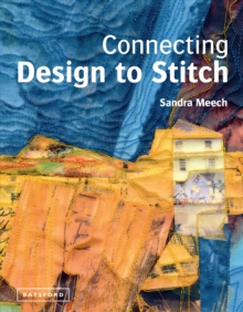 Connecting Design To Stitch : Applying the Secrets of Art and Design to Quilting and Textile Art, Hardback Book