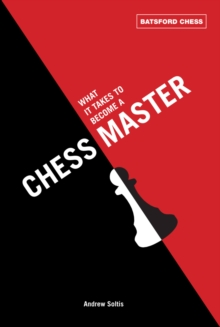 What It Takes to Become a Chess Master : chess strategies that get results, Paperback Book