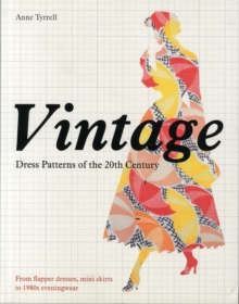 Vintage Dress Patterns of the 20th Century : Dressmaking from Flapper Dress to the Mini Skirt, Paperback Book