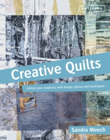 Creative Quilts : Design techniques for textile artists, Paperback / softback Book