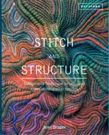 Stitch and Structure : Design and Technique in Two and Three-Dimensional Textiles, Hardback Book