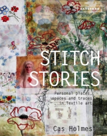 Stitch Stories: Personal Places, Spaces and Traces in Textile Art, Hardback Book
