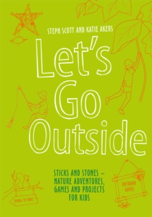 Let's Go Outside : Sticks and Stones - Nature Adventures, Games and Projects for Kids, Hardback Book
