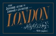 London Night and Day : the insider's guide to London 24 hours a day, Paperback / softback Book