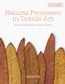 Natural Processes in Textile Art : From Rust Dyeing to Found Objects, Hardback Book