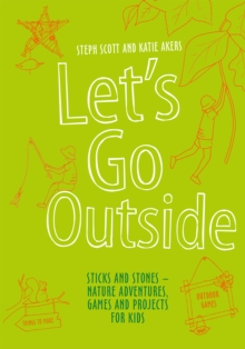 Let's Go Outside : Sticks and Stones - Nature Adventures, Games and Projects for Kids, EPUB eBook