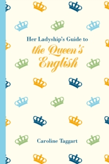 Her Ladyship's Guide to the Queen's English, Hardback Book