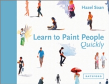 Learn to Paint People Quickly : A practical, step-by-step guide to learning to paint people in watercolour and oils, Paperback / softback Book