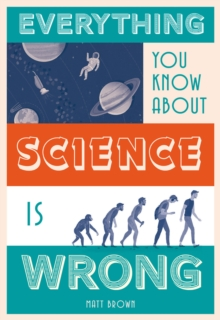 Everything You Know About Science is Wrong, Hardback Book