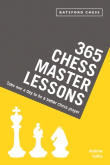 365 Chess Master Lessons : Take One a Day to be a Better Chess Player, Paperback Book
