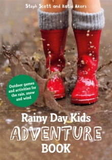 Rainy Day Kids Adventure Book : Outdoor games and activities for the wind, rain and snow, Paperback / softback Book