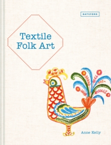 Textile Folk Art : Design, Techniques and Inspiration in Mixed-Media Textile, Hardback Book