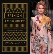 Fashion Embroidery : Embroidery Techniques and Inspiration for Haute-Couture Clothing, Hardback Book