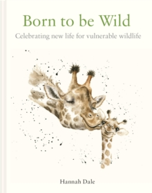 Born to be Wild : celebrating new life for vulnerable wildlife, Hardback Book