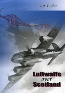 Luftwaffe over Scotland : A history of German air attacks on Scotland, 1939-45, Paperback Book