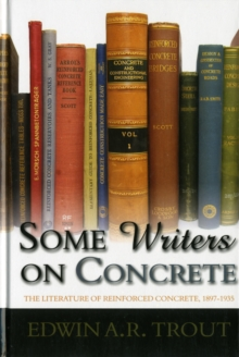 Some Writers on Concrete : The Literature of Reinforced Concrete, 1897-1935, Hardback Book