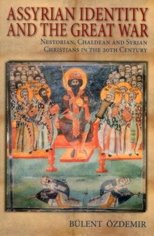 Assyrian Identity and the Great War : Nestorian, Chaldean and Syrian Christians in the 20th Century, Paperback / softback Book