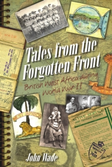 Tales from the Forgotten Front : British West Africa During W W II, Paperback / softback Book