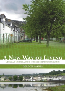 New Way of Living : Georgian Town Planning in the Highlands and Islands, Paperback / softback Book