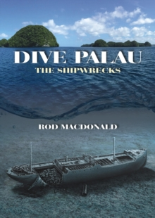 Dive Palau : The Shipwrecks, Hardback Book