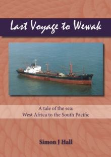 Last Voyage to Wewak : A Tale of the Sea, West Africa to South Pacific, Paperback Book