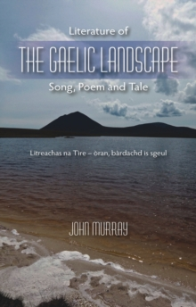 Literature of the Gaelic Landscape : Song, Poem and Tale, Paperback / softback Book