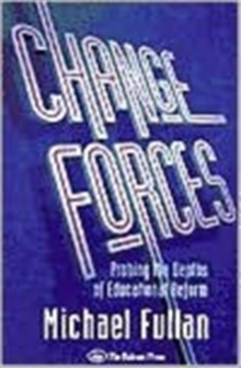 Change Forces : Probing the Depths of Educational Reform Probing the Depths of Educational Reform, Paperback Book