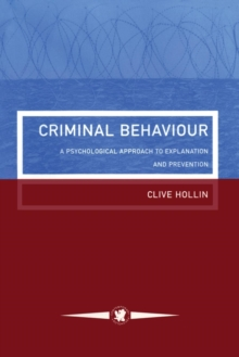 Criminal Behaviour : A Psychological Approach To Explanation And Prevention, Paperback / softback Book