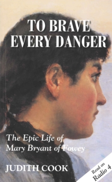 To Brave Every Danger : Epic Life of Mary Bryant of Fowey, Paperback Book
