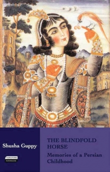The Blindfold Horse : Memories of a Persian Childhood, Paperback Book