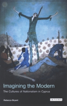 Imagining the Modern : The Cultures of Nationalism in Cyprus, Paperback / softback Book
