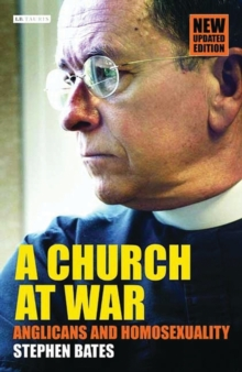 A Church at War : Anglicans and Homosexuality, Hardback Book